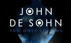 John de Sohn: 'You Only Love Me'