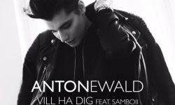 SONG: Anton Ewald – 'Vill Ha Dig/'Okej'
