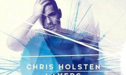 INTRODUCING: Chris Holsten – 'Layers'