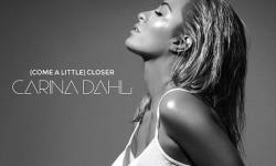 SONG: Carina Dahl – '(Come a Little) Closer'