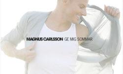 SONG: Magnus Carlsson – 'Ge Mig Sommar'