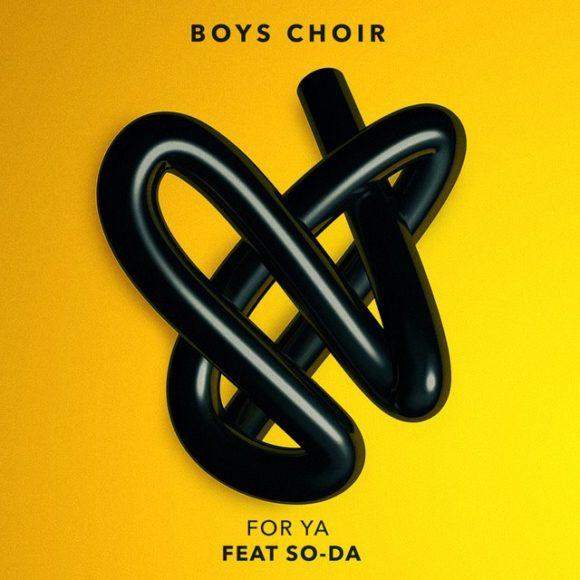 INTRODUCING: Boys Choir feat. SO-DA – 'For Ya'