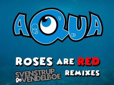 SONG: Aqua – 'Roses Are Red' (Svenstrup & Vendelboe Remix)