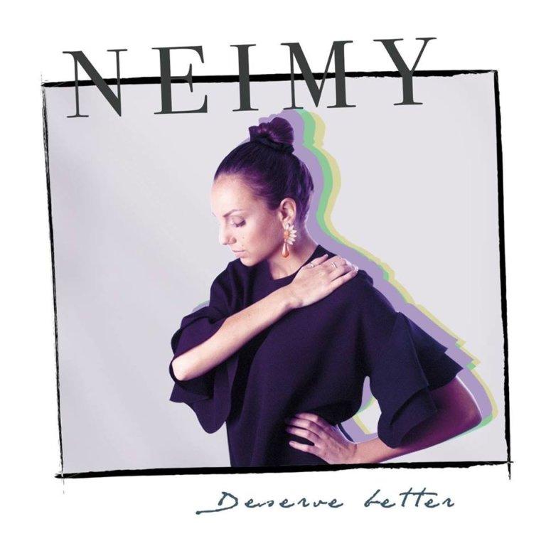 INTRODUCING: NEIMY – 'Deserve Better'