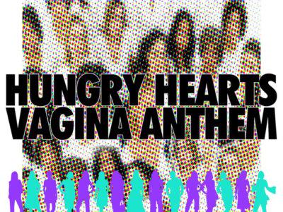 SONG: Hungry Hearts – 'Vagina Anthem'