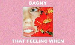 SONG: Dagny – 'That Feeling When'