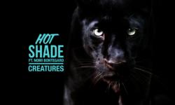 SONG: Hot Shade feat. Nomi Bontegard – 'Creatures'