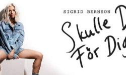 SONG: Sigrid Bernson – 'Skulle Dö För Dig'