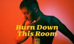 SONG: Ruben – 'Burn Down This Room'